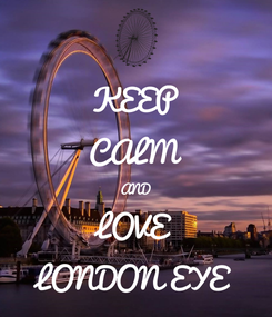 Poster: KEEP CALM AND LOVE LONDON EYE
