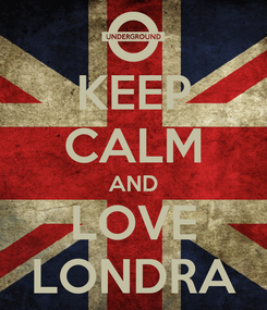 Poster: KEEP CALM AND LOVE LONDRA