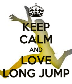 Poster: KEEP CALM AND LOVE LONG JUMP