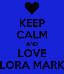 Poster: KEEP CALM AND LOVE LORA MARK