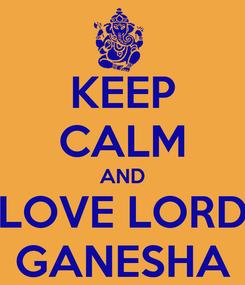 Poster: KEEP CALM AND LOVE LORD GANESHA