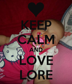 Poster: KEEP CALM AND LOVE LORE