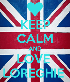 Poster: KEEP CALM AND LOVE  LOREGHIE