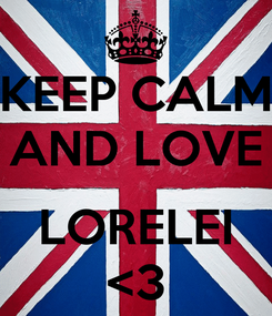 Poster: KEEP CALM AND LOVE  LORELEI <3