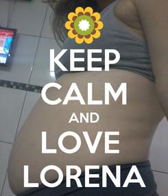 Poster: KEEP CALM AND LOVE  LORENA