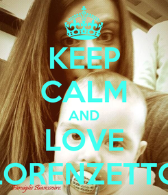 Poster: KEEP CALM AND LOVE LORENZETTO