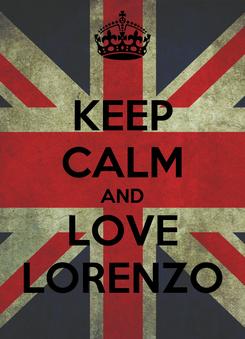Poster: KEEP CALM AND LOVE LORENZO