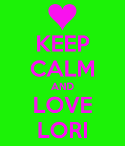 Poster: KEEP CALM AND LOVE LORI