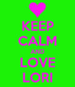Poster: KEEP CALM AND LOVE LORI