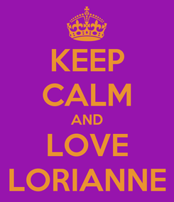 Poster: KEEP CALM AND LOVE LORIANNE