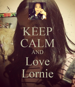 Poster: KEEP CALM AND Love Lornie