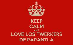 Poster: KEEP CALM AND LOVE LOS TWERKERS DE PAPANTLA