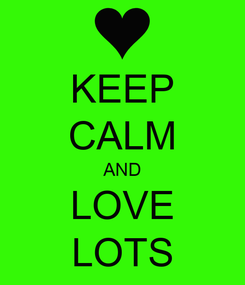 Poster: KEEP CALM AND LOVE LOTS