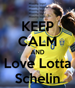 Poster: KEEP CALM AND Love Lotta Schelin