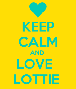 Poster: KEEP CALM AND  LOVE   LOTTIE