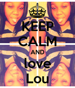 Poster: KEEP CALM AND love Lou