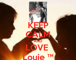 Poster: KEEP CALM AND LOVE  Louie ™