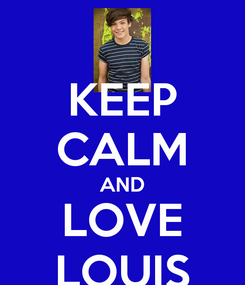 Poster: KEEP CALM AND LOVE LOUIS