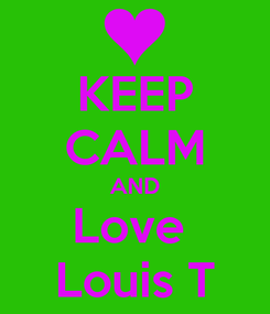 Poster: KEEP CALM AND Love  Louis T