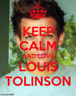 Poster: KEEP CALM AND LOVE LOUIS TOLINSON