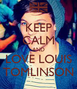 Poster: KEEP CALM AND LOVE LOUIS TOMLINSON