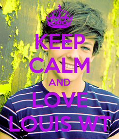 Poster: KEEP CALM AND LOVE LOUIS WT