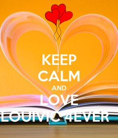 Poster: KEEP CALM AND LOVE LOUIVIC 4EVER