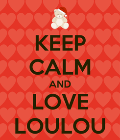 Poster: KEEP CALM AND LOVE LOULOU