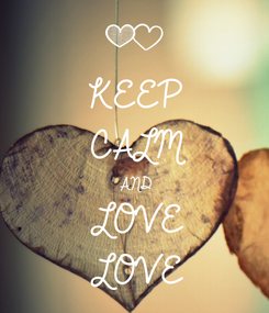 Poster: KEEP CALM AND LOVE LOVE