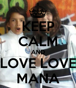 Poster: KEEP CALM AND LOVE LOVE MANA