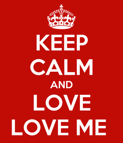 Poster: KEEP CALM AND LOVE LOVE ME