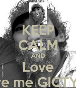 Poster: KEEP CALM AND Love Love me GICTYUH