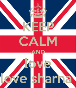 Poster: KEEP CALM AND love love sharna