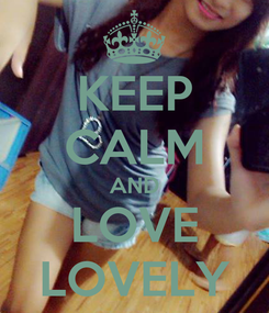Poster: KEEP CALM AND LOVE LOVELY