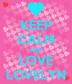 Poster: KEEP CALM AND LOVE LOVELYN