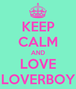 Poster: KEEP CALM AND LOVE LOVERBOY