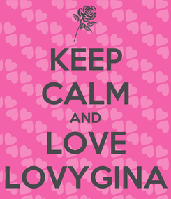 Poster: KEEP CALM AND LOVE LOVYGINA