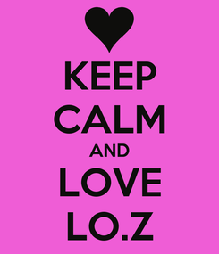 Poster: KEEP CALM AND LOVE LO.Z