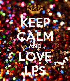 Poster: KEEP CALM AND LOVE LPS