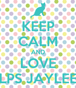Poster: KEEP CALM AND LOVE LPS JAYLEE