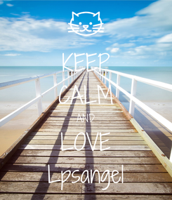 Poster: KEEP CALM AND LOVE Lpsangel
