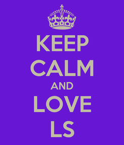 Poster: KEEP CALM AND LOVE LS