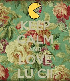 Poster: KEEP CALM AND LOVE LU CII