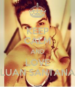 Poster: KEEP CALM AND LOVE LUAN SANTANA
