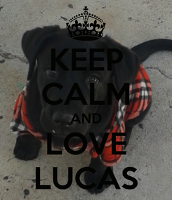 Poster: KEEP CALM AND LOVE LUCAS