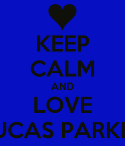 Poster: KEEP CALM AND LOVE LUCAS PARKER