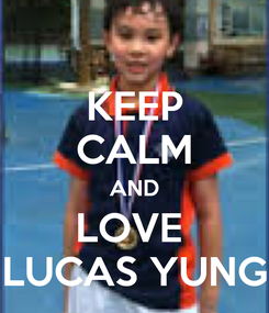 Poster: KEEP CALM AND LOVE  LUCAS YUNG