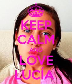 Poster: KEEP CALM AND LOVE LUCÍA