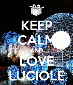 Poster: KEEP CALM AND LOVE LUCIOLE