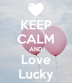 Poster: KEEP CALM AND Love Lucky
